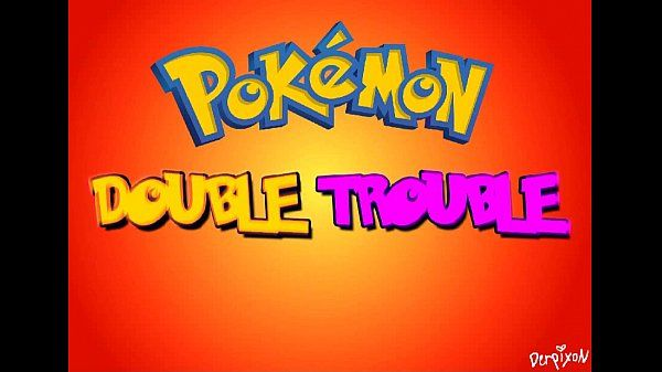 Pokemon XXX Double Trouble..